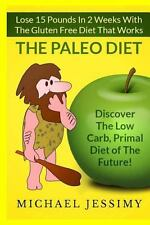 Paleo Diet:Lose 15 Pounds in 2 Weeks with the Gluten Free Diet That Works,...