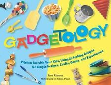 Gadgetology: Kitchen Fun with Your Kids, Using 35 Cooking Gadgets for Simple Rec