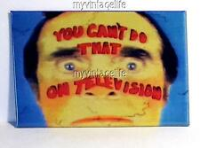 "YOU CAN'T DO THAT ON TELEVISION Fridge MAGNET  2"" x 3"" art NOSTALGIC VINTAGE"