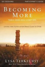 Becoming More Than a Good Bible Study Girl Participant's Guide : Living the...