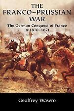 The Franco-Prussian War : The German Conquest of France In 1870-1871 by...