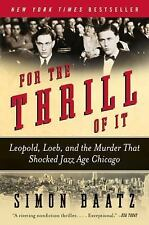 For the Thrill of It: Leopold, Loeb, and the Murder That Shocked Jazz Age Chicag