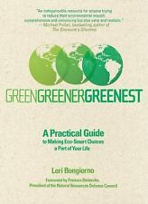 Green, Greener, Greenest: A Practical Guide to Making Eco-Smart Choices a Part