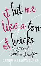 It Hit Me Like a Ton of Bricks: A memoir of a mother and daughter, Burns, Cather