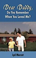 Dear Daddy, Do You Remember When You Loved Me? by Lyd Marcet (2005, Paperback)