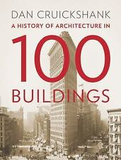 A History of Architecture in 100 Buildings by Dan Cruickshank (2015, Hardcover)