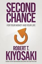 SECOND CHANCE For Money and Life Robert Kiyosaki (2015) Rich Dad Poor Dad book