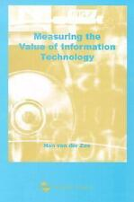 Measuring the Value of Information Technology by Ing. Han T.M. van der Zee