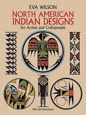 North American Indian Designs for Artists and Craftspeople by Eva Wilson...