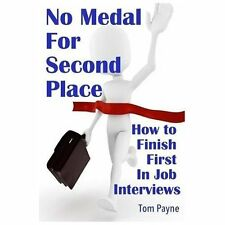 No Medal for Second Place : How to Finish First in Job Interviews by Tom...