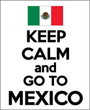 KEEP CALM AND GO TO MEXICO - Mexican / Fun Themed Vinyl Sticker 14.5cm x 20 cm