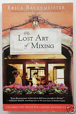 THE LOST ART OF MIXING: Limited Uncorrected Advance Proof by Erica Bauermeister