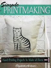 Simple Printmaking: Hand-Printing Projects to Make at Home, Harbour, Elizabeth