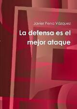 La Defensa Es el Mejor Ataque by Javier Pena Va¡Zquez (2014, Paperback)
