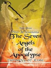 The Seven Angels of the Apocalypse : Third Edition by Peter M. Sciarrotta...