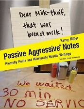 Passive Aggressive Notes: Painfully Polite and Hilariously Hostile Writings, Mil