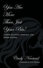You Are More Than Just Your Bits! a Book on Style, Lifestyle, and Inner...