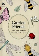 Garden Friends : Plants, Animals and Wildlife That Are Good for Your Garden...