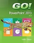 GO! with Microsoft PowerPoint 2013 Brief by Shelley Gaskin and Alicia Vargas...