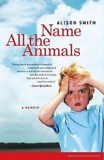 Name All the Animals : A Memoir by Alison Smith (2005, Paperback)