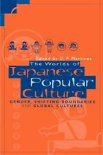 The Worlds of Japanese Popular Culture: Gender, Shifting Boundaries and Global C
