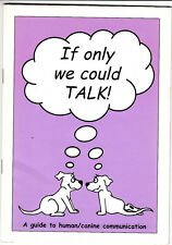 If Only We Could Talk Human/Canine Communication Dog Behavior Booklet 1999