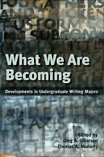 What We Are Becoming: Developments in Undergratuate Writing Majors