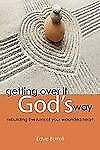 Getting over it God's Way : Rebuilding the Ruins of Your Wounded Heart by...