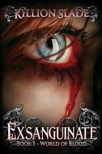 Exsanguinate : World of Blood ? Book One by Killion Slade (2013, Paperback)