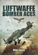 Luftwaffe Bomber Aces Men, Machines, Methods by Mike Spick 9781848328624