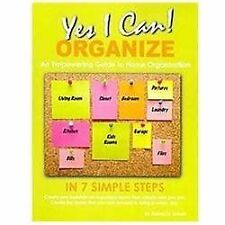 Yes, I Can ORGANIZE : How to Organize in 7 Simple Steps; an Empowering Guide...