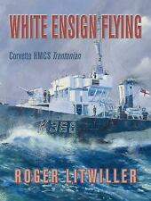 White Ensign Flying : Corvette HMCS Trentonian by Roger Litwiller (2014,...