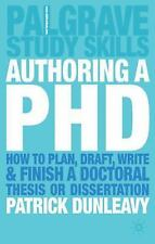 Authoring a PhD Thesis: How to Plan, Draft, Write and Finish a Doctoral Disserta