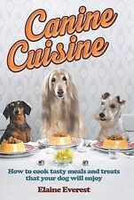 Canine Cuisine: How to Cook Tasty Meals and Treats That Your Dog Will Enjoy...