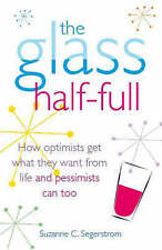 The Glass Half Full: How Optimists Get What They Want From Life ...