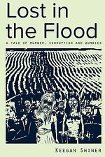 Lost in the Flood : A Tale of Murder, Corruption, and Zombies by Keegan...