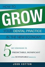 How to Grow Your Dental Practice in the New Economy : 5 Key Strategies to...