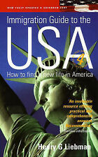 Henry G. Liebman The Immigration Guide to the USA: How to Find a New Life in Ame