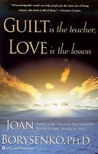 Guilt Is the Teacher, Love Is the Lesson by Joan Borysenko (1991, Paperback)