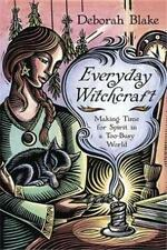 Everyday Witchcraft:Making Time for Spirit in a Too-Busy World!