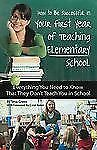 How to Be Successful in Your First Year of Teaching Elementary School: Everythin