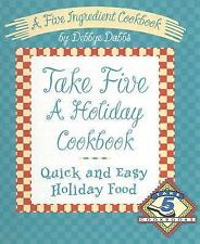 Take Five a Holiday Cookbook: Quick and Easy Holiday Food, Dabbs, Debbye, Good B