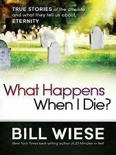 What Happens When I Die? Book Bill Wiese True Stories of the Afterlife