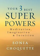 Your 3 Best Superpowers : Meditation, Imagination, and Intuition by Sonia...