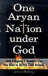 One Aryan Nation Under God: How Religious Extremists Use the Bible to -ExLibrary