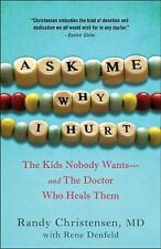 Ask Me Why I Hurt: The Kids Nobody Wants and the Doctor Who Heals Them, Christen