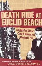 Death Ride at Euclid Beach: And More True Tales of Crime & Disaster from Clevel