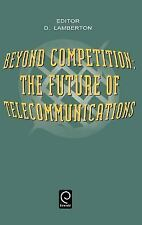 Beyond Competition : The Future of Telecommunications (1996, Hardcover)