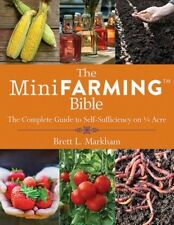 The Mini Farming Bible: The Complete Guide to Self-Sufficiency on 1/4 Acre by Br