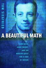 A Beautiful Math : John Nash, Game Theory, and the Modern Quest for a Code of...